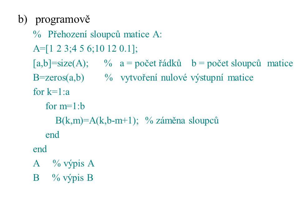 programově % Přehození sloupců matice A: A=[1 2 3;4 5 6;10 12 0.1];
